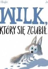 Okładka książki Wilk, który się zgubił Jim Field,Rachel Bright