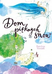 Okładka książki Dom pięknych snów Karolina Staszak