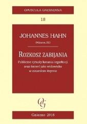 Okładka książki Rozkosz zabijania. Publiczne rytuały karania i egzekucji oraz śmierć jako widowisko w cesarskim Rzymie Johannes Hahn