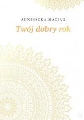 Okładka książki Twój dobry rok Agnieszka Maciąg