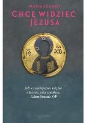 Okładka książki Chcę widzieć Jezusa Maria Szamot