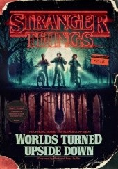 Okładka książki Stranger Things: Worlds Turned Upside Down: The Official Behind-The-Scenes Companion Gina McIntyre