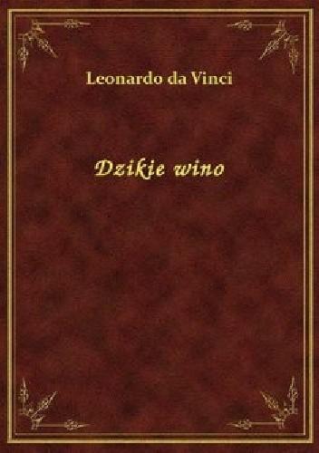 Dzikie Wino Leonardo Da Vinci 4868014 Lubimyczytaćpl