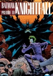 Okładka książki Batman: Prelude to Knightfall Chuck Dixon,Tom Grindberg,Jim Aparo,Doug Moench