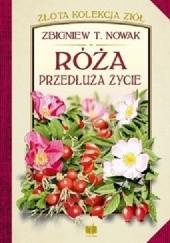 Okładka książki Róża przedłuża życie Zbigniew T. Nowak