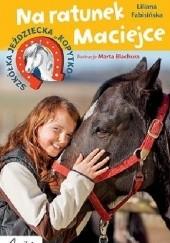Okładka książki Na ratunek Maciejce Liliana Fabisińska