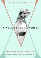 Okładka książki A Well-Behaved Woman: A Novel of the Vanderbilts Therese Anne Fowler