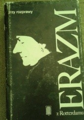 Okładka książki Trzy rozprawy Erazm z Rotterdamu
