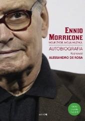 Okładka książki Moje życie, moja muzyka. Autobiografia Ennio Morricone