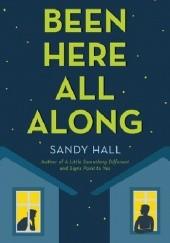 Okładka książki Been here all along Sandy Hall