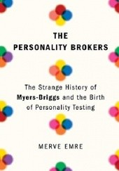 Okładka książki The Personality Brokers: The Strange History of Myers-Briggs and the Birth of Personality Testing Merve Emre
