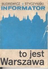 Okładka książki To jest Warszawa. Informator Olgierd Budrewicz,Jan Styczyński