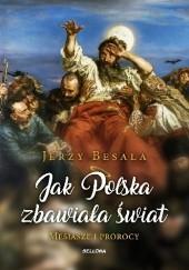 Okładka książki Jak Polska zbawiała świat. Mesjasze i prorocy Jerzy Besala