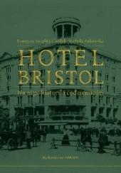 Okładka książki Hotel Bristol. Na rogu historii i codzienności. Izabela Żukowska,Faustyna Toeplitz-Cieślak