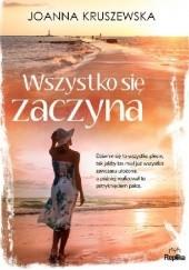 Okładka książki Wszystko się zaczyna Joanna Kruszewska
