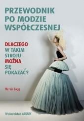 Okładka książki Przewodnik po modzie współczesnej. Dlaczego w takim stroju można się pokazać? Marnie Fogg