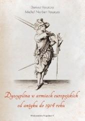 Okładka książki Dyscyplina w armiach europejskich od antyku do 1914 roku Dariusz Faszcza,Michał Norbert Faszcza