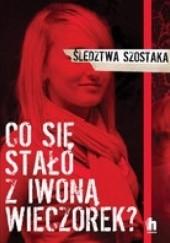 Okładka książki Co się stało z Iwoną Wieczorek? Janusz Szostak