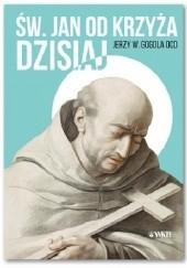 Okładka książki Św. Jan od Krzyża dzisiaj Jerzy Wiesław Gogola OCD