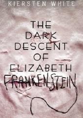 Okładka książki The Dark Descent of Elizabeth Frankenstein Kiersten White