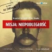 Okładka książki Misja: Niepodległość Piotr Rzepka,Krzysztof Komander