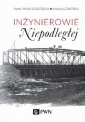 Okładka książki Inżynierowie Niepodległej Andrzej Goworski,Marta Panas-Goworska
