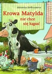 Okładka książki Krowa Matylda nie chce się kąpać Alexander Steffensmeier