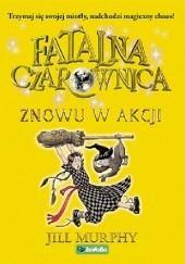 Okładka książki Fatalna czarownica. Znowu w akcji Jill Murphy