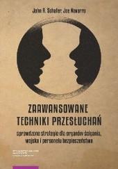 Okładka książki Zaawansowane techniki przesłuchań. Sprawdzone strategie dla organów ścigania, wojska i personelu bezpieczeństwa Joe Navarro,John R. Schafer