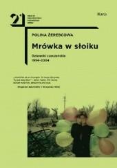 Okładka książki Mrówka w słoiku. Dzienniki czeczeńskie 1994-2004 Polina Żerebcowa
