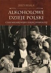 Okładka książki Alkoholowe dzieje Polski. Czasy Wielkiej Wojny i II Rzeczpospolitej Jerzy Besala