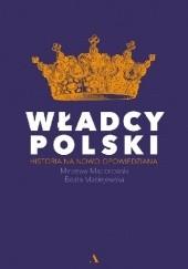 Okładka książki Władcy Polski. Historia na nowo opowiedziana Beata Maciejewska,Mirosław Maciorowski
