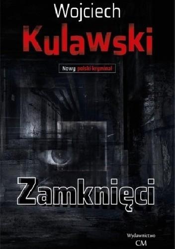 Okładka książki Zamknięci Wojciech Kulawski