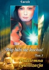 Okładka książki Bóg Lubi Się Kochać - Częśc Trzecia - Podziemna Cywilizacja Ar Luczis Pustota