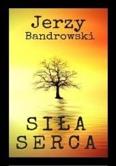 Okładka książki Siła serca Jerzy Bandrowski