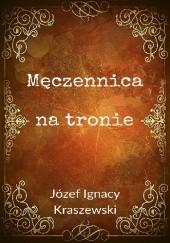 Okładka książki Męczennica na tronie Józef Ignacy Kraszewski