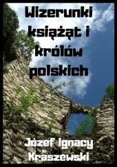 Okładka książki Wizerunki książąt i królów polskich Józef Ignacy Kraszewski