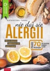 Okładka książki Nie daj się alergii! Dieta w alergiach i nietolerancjach pokarmowych Katarzyna Turek