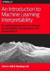 Okładka książki An Introduction to Machine Learning Interpretability Navdeep Gill,Patrick Hall