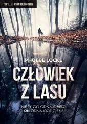 Okładka książki Człowiek z lasu Phoebe Locke