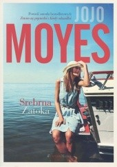 Okładka książki Srebrna Zatoka Jojo Moyes