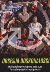 Okładka książki Obsesja doskonałości. Profesjonalne przygotowanie motoryczne i mentalne w sportach wyczynowych Dawid Piątkowski