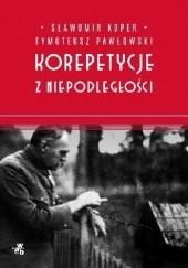 Okładka książki Korepetycje z niepodległości Sławomir Koper,Tymoteusz Pawłowski