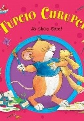 Okładka książki Tupcio Chrupcio. Ja chcę sam! Eliza Piotrowska