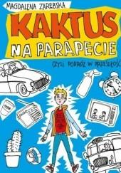 Okładka książki Kaktus na parapecie, czyli podróż w przeszłość Magdalena Zarębska