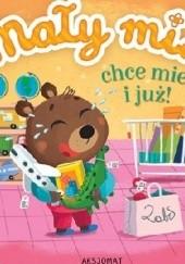 Okładka książki Mały miś chce mieć i już! Agnieszka Bator