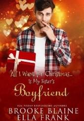 Okładka książki All I Want for Christmas... Is My Sister's Boyfriend Ella Frank,Brooke Blaine