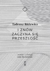 Okładka książki I znów zaczyna się przeszłość Tadeusz Różewicz