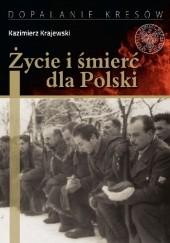 Okładka książki Życie i śmierć dla Polski. Partyzancka epopeja Uderzeniowych Batalionów Kadrowych Kazimierz Krajewski