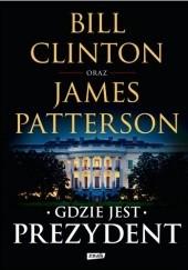 Okładka książki Gdzie jest prezydent James Patterson,Bill Clinton